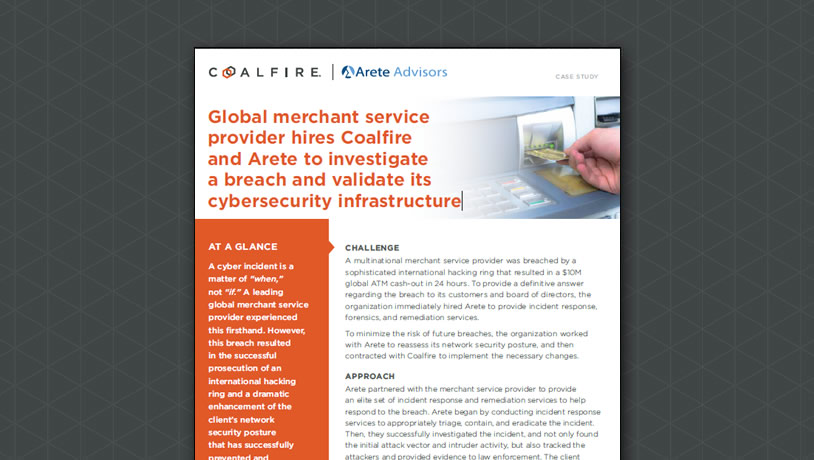 Global merchant provider hires Coalfire and Arete to investigate a breach and validate cybersecurity