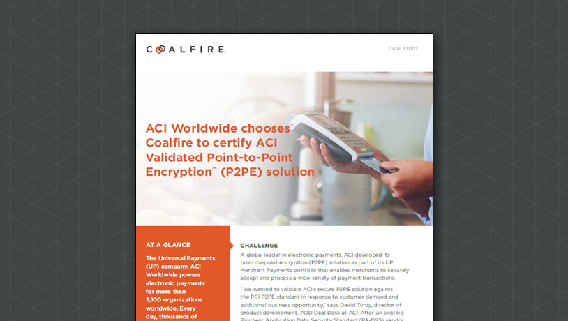 ACI Worldwide chooses Coalfire to certify ACI Validated P2PE solution