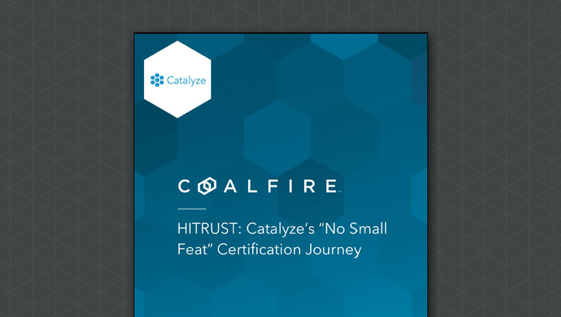 Coalfire & Catalyze – HITRUST Certification Journey:  No Small Feat