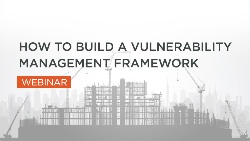 How to Build a Vulnerability Management Framework