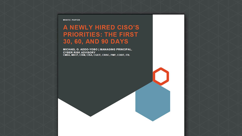 A Newly-hired CISO's Priorities: The First 30, 60 and 90 Days