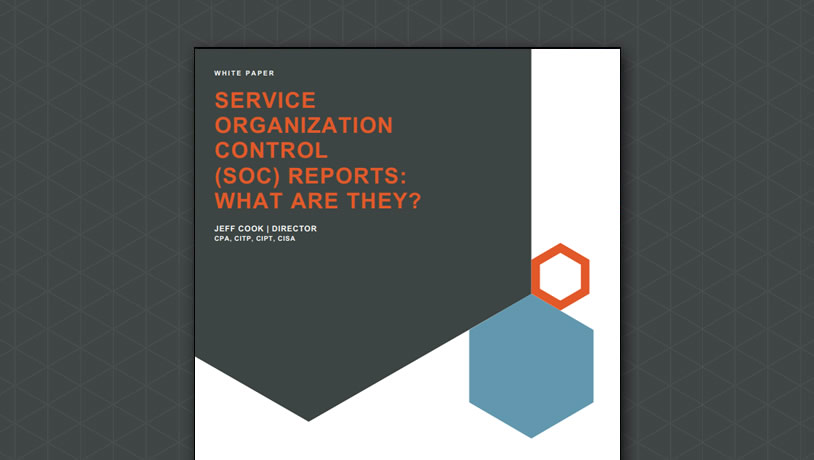 Service Organization Control (SOC) Reports: What are they